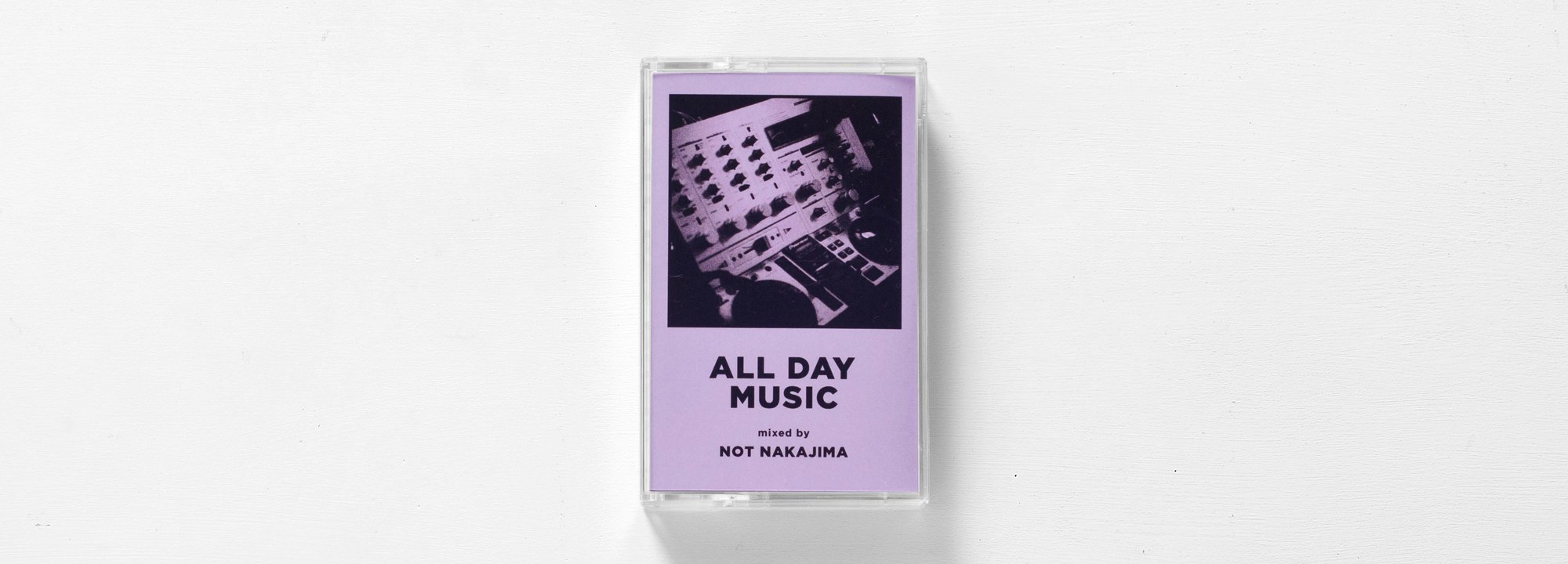 """ALL DAY MUSIC #2"" Mixed by NOT NAKAJIMA"