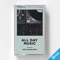 """ALL DAY MUSIC #6"" Mixed by NOT NAKAJIMA"