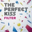 THE PERFECT KISS - FILTER[elefant/spain]8trks.10