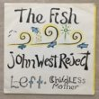 FISH JOHN WEST REJECT - LEFT[river flip records/aus]'88/2trks. 7 Inch w/insert (ex+/ex)