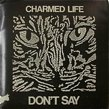 CHARMED LIFE - DON'T SAY[ACL]'86/2trks.7 Inch with promo sheet