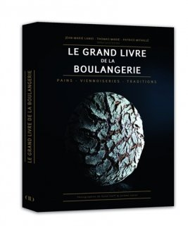 Le Grand livre de la boulangerie : pains, viennoiseries, traditions