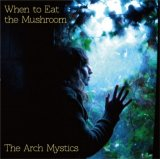 The Arch Mystics / When to Eat the Mushroom (DLコード付)