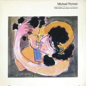Michael Nyman / The Kiss And Ohter Movements