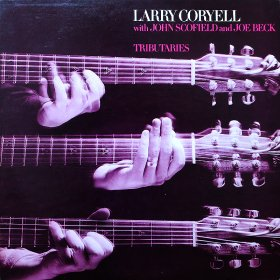 Larry Coryell with John Scofield and Joe Beck / Tributaries