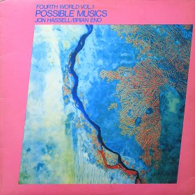 Jon Hassel/Brian Eno / Fourth World Vol. 1 - Possible Musics