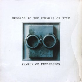 Family Of Percussion / Message To The Enemies Of Time