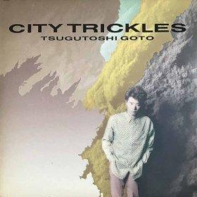 Tsugutoshi Goto 後藤 次利 / City Trickles -街の雫-