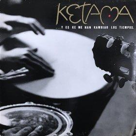 Ketama / ...Y Es Ke Me Han Kambiao Los Tiempos
