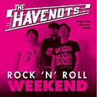 THE HAVENOT'S/ROCK'N'ROOL WEEKEND