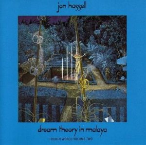 DREAM THEORY IN MALAYA / Jon Hassell