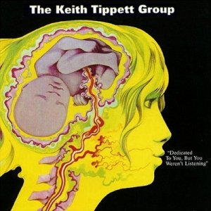 Dedicated to You, but You Weren't Listening / The Keith Tippett Group