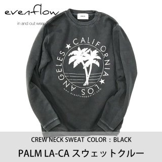 PALM LA-CA スウェットクルー/EVENFLOW<img class='new_mark_img2' src='https://img.shop-pro.jp/img/new/icons8.gif' style='border:none;display:inline;margin:0px;padding:0px;width:auto;' />