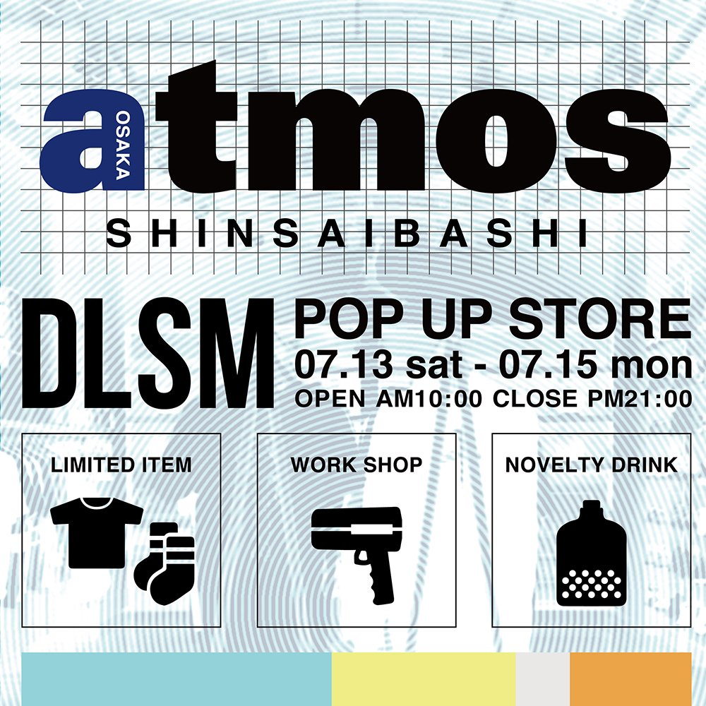 <INFO>DLSM POP UP SHOP @atmos心斎橋店