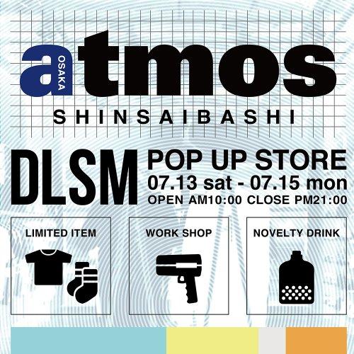 <INFO>DLSM POP UP SHOP @atmos心斎橋店