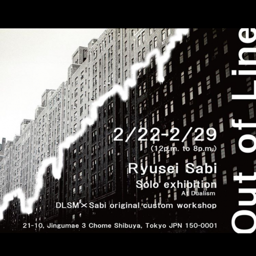 "【SABI RYUSEI Exhibition ""Out of Line"" meets DUALISM】"