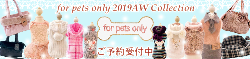 for pets only 2019SS