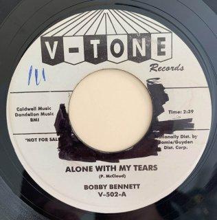 BOBBY BENNETT - ALONE WITH MY TEARS