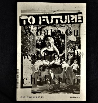 TO FUTURE ISSUE 13 - What you want to tell children -子供たちに伝えたい事-  ZINE (無料 / FREE)