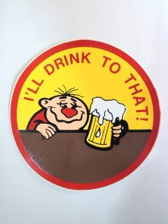 1970's I'LL DRINK TO THAT sticker DEADSTOCK