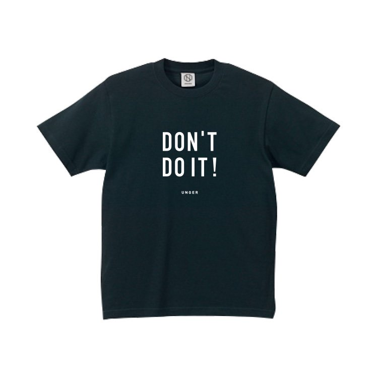 UNGER DON'T DO IT!(MENS BLACK)