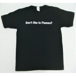 IN FLAMES Don't like In Flames?, Tシャツ