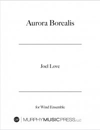 【吹奏楽 楽譜】<br>北のオーロラ <br>作曲:ジョエル・ラヴ<br>