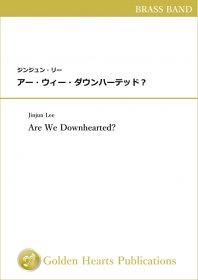 【ブラスバンド 楽譜】<br>アー・ウィー・ダウンハーテッド? <br>作曲:ジンジュン・リー<br>