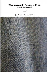 【吹奏楽 楽譜】<br>ムーンストラック・ポッサム・トロット <br>作曲:ジェス・ターナー<br>
