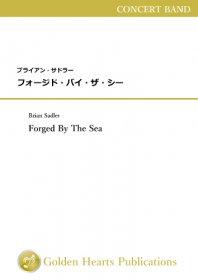 【吹奏楽 楽譜】<br>フォージド・バイ・ザ・シー <br>作曲:ブライアン・サドラー<br>