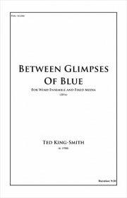 【吹奏楽 楽譜】<br>ビトゥイーン・グリンプス・オブ・ブルー <br>作曲:テッド・キング=スミス