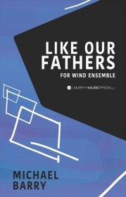 【吹奏楽 楽譜】<br>我々の父のように <br>作曲:マイケル・バリー