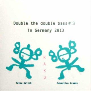 「Double the double bass #3 in Germany 2013」 Tetsu Saitoh/Sebastian Gramss
