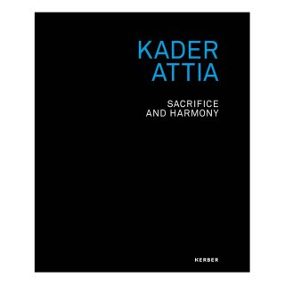 Kader Attia: Sacrifice and Harmony 洋書