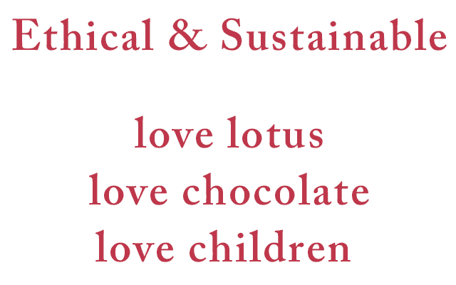 Ethical & Sustainable / love lotus / love chocolate / love children