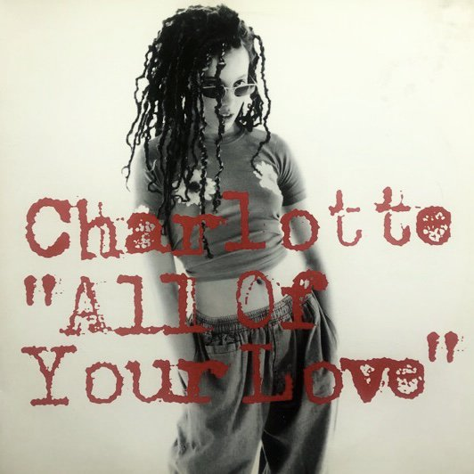 CHARLOTTE / ALL OF YOUR LOVE