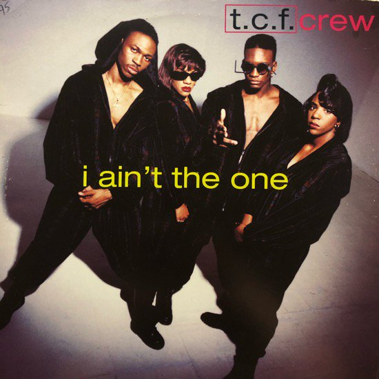 T.C.F. CREW / I AIN'T THE ONE