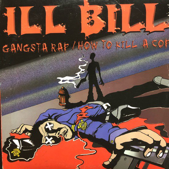 ILL BILL / GANGSTA RAP b/w HOW TO KILL A COP