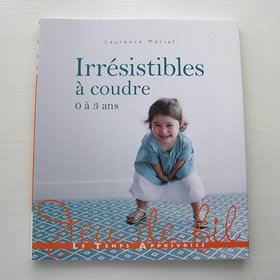 Irresistibles a coudre : 0 a 3 ans