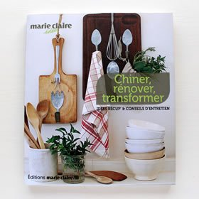 Chiner, renover, transformer :idees recup' & d'entretien / marie claire idees