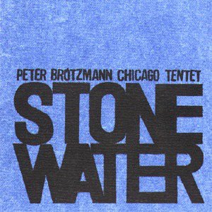 Peter Brötzmann Chicago Tentet / Stone Water (CD)