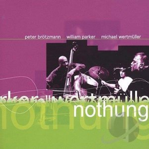 Peter Brötzmann, William Parker, Michael Wertmuller / Nothung (CD)