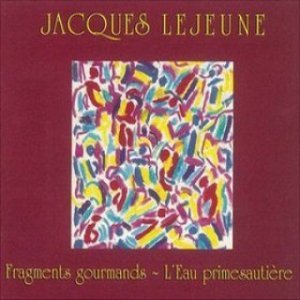 Jacques Lejeune / Fragments Gourmands - L'Eau Primesautière (CD)