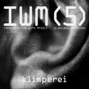 Klimperei / IWM (5) : Improvisation With Myself - De Quelques Directions (CD)