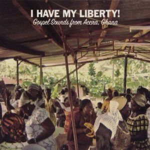 V.A. / I Have My Liberty! : Gospel Sounds From Accra, Ghana (CD)