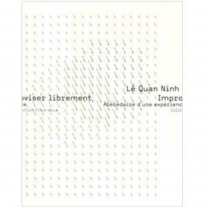 Lê Quan Ninh / Improviser Librement, Abécédaire d'Une Expérience (BOOK)