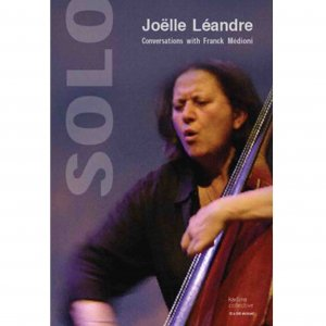 Joëlle Léandre / Solo : Conversations With Franck Médioni (BOOK+CD+DVD)