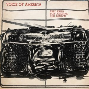 Fred Frith, Bob Ostertag Phil Minton / Voice of America (LP)