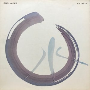 Henry Kaiser / Ice Death (LP)