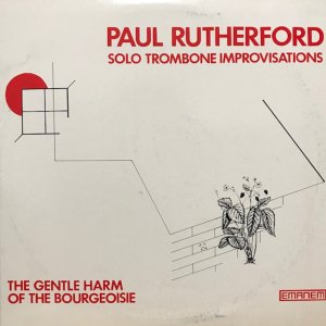 Paul Rutherford / The Gentle Harm Of The Bourgeoisie (LP)